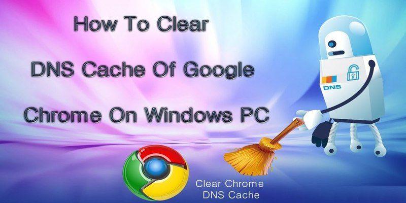 Cómo borrar la caché DNS de Google Chrome