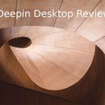 Revisión de Deepin Desktop: Una distro y un entorno de escritorio con estilo