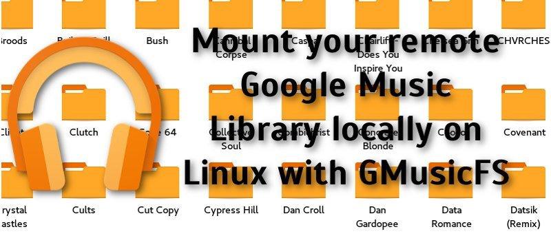 Monte su biblioteca remota de Google Music localmente en Linux con GMusicFS