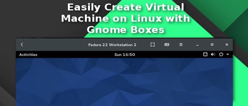 Crear fácilmente una máquina virtual en Linux con Gnome Boxes