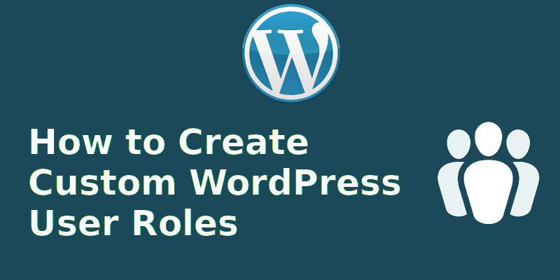 Cómo crear roles de usuario personalizados en WordPress