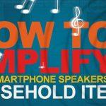 Cómo amplificar los altavoces de sus teléfonos inteligentes con artículos para el hogar (infografía)