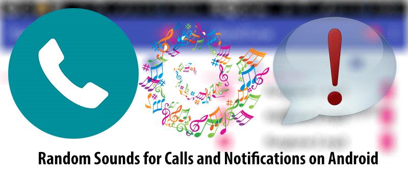 Cómo hacer que su dispositivo Android reproduzca sonidos aleatorios para llamadas y notificaciones